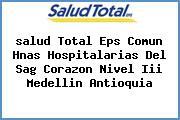 <i>salud Total Eps Comun Hnas Hospitalarias Del Sag Corazon Nivel Iii Medellin Antioquia</i>