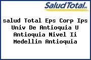 <i>salud Total Eps Corp Ips Univ De Antioquia U Antioquia Nivel Ii Medellin Antioquia</i>