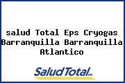 Teléfono y Dirección Salud Total Eps, Cryogas – Barranquilla , Barranquilla , Atlantico