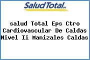 <i>salud Total Eps Ctro Cardiovascular De Caldas Nivel Ii Manizales Caldas</i>