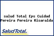 <i>salud Total Eps Cuidad Pereira Pereira Risaralda</i>