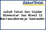 <i>salud Total Eps Cuidar Bienestar Sas Nivel Ii Barrancabermeja Santander</i>