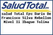 <i>salud Total Eps Dario De Francisco Silva Rebellon Nivel Ii Ibague Tolima</i>