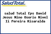 <i>salud Total Eps David Jesus Nino Osorio Nivel Ii Pereira Risaralda</i>
