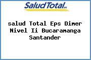 Teléfono y Dirección Salud Total Eps, Dimer Nivel Ii, Bucaramanga , Santander