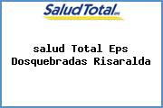 <i>salud Total Eps Dosquebradas Risaralda</i>