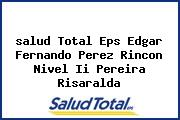 <i>salud Total Eps Edgar Fernando Perez Rincon Nivel Ii Pereira Risaralda</i>