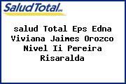 <i>salud Total Eps Edna Viviana Jaimes Orozco Nivel Ii Pereira Risaralda</i>