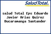 <i>salud Total Eps Eduardo Javier Arias Quiroz Bucaramanga Santander</i>