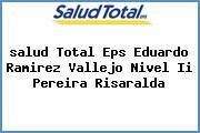 <i>salud Total Eps Eduardo Ramirez Vallejo Nivel Ii Pereira Risaralda</i>