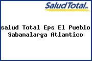 <i>salud Total Eps El Pueblo Sabanalarga Atlantico</i>