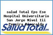 <i>salud Total Eps Ese Hospital Universitario San Jorge Nivel Iii Pereira Risaralda</i>