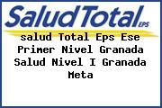 <i>salud Total Eps Ese Primer Nivel Granada Salud Nivel I Granada Meta</i>