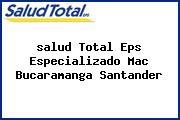 <i>salud Total Eps Especializado Mac Bucaramanga Santander</i>