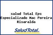 <i>salud Total Eps Especializado Mac Pereira Risaralda</i>