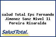 <i>salud Total Eps Fernando Jimenez Sanz Nivel Ii Pereira Risaralda</i>