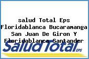 <i>salud Total Eps Floridablanca Bucaramanga San Juan De Giron Y Floridablanca Santander</i>