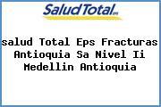 <i>salud Total Eps Fracturas Antioquia Sa Nivel Ii Medellin Antioquia</i>