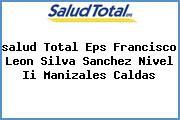 <i>salud Total Eps Francisco Leon Silva Sanchez Nivel Ii Manizales Caldas</i>