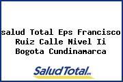 <i>salud Total Eps Francisco Ruiz Calle Nivel Ii Bogota Cundinamarca</i>