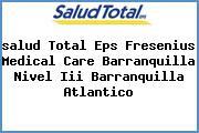 <i>salud Total Eps Fresenius Medical Care Barranquilla Nivel Iii Barranquilla Atlantico</i>