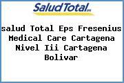 <i>salud Total Eps Fresenius Medical Care Cartagena Nivel Iii Cartagena Bolivar</i>