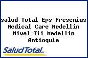 <i>salud Total Eps Fresenius Medical Care Medellin Nivel Iii Medellin Antioquia</i>