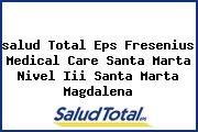 <i>salud Total Eps Fresenius Medical Care Santa Marta Nivel Iii Santa Marta Magdalena</i>