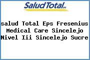 <i>salud Total Eps Fresenius Medical Care Sincelejo Nivel Iii Sincelejo Sucre</i>