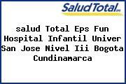 <i>salud Total Eps Fun Hospital Infantil Univer San Jose Nivel Iii Bogota Cundinamarca</i>
