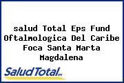 <i>salud Total Eps Fund Oftalmologica Del Caribe Foca Santa Marta Magdalena</i>