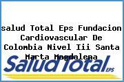 <i>salud Total Eps Fundacion Cardiovascular De Colombia Nivel Iii Santa Marta Magdalena</i>