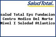 <i>salud Total Eps Fundacion Centro Medico Del Norte Nivel I Soledad Atlantico</i>
