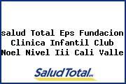 <i>salud Total Eps Fundacion Clinica Infantil Club Noel Nivel Iii Cali Valle</i>