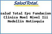 <i>salud Total Eps Fundacion Clinica Noel Nivel Iii Medellin Antioquia</i>