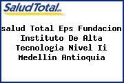 <i>salud Total Eps Fundacion Instituto De Alta Tecnologia Nivel Ii Medellin Antioquia</i>