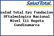 <i>salud Total Eps Fundacion Oftalmologica Nacional Nivel Iii Bogota Cundinamarca</i>