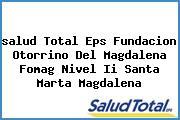 <i>salud Total Eps Fundacion Otorrino Del Magdalena Fomag Nivel Ii Santa Marta Magdalena</i>