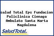 <i>salud Total Eps Fundacion Policlinica Cienaga Ambulato Santa Marta Magdalena</i>