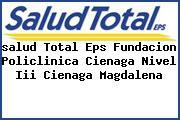 <i>salud Total Eps Fundacion Policlinica Cienaga Nivel Iii Cienaga Magdalena</i>