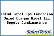 <i>salud Total Eps Fundacion Salud Bosque Nivel Iii Bogota Cundinamarca</i>