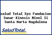<i>salud Total Eps Fundacion Sanar Kinesis Nivel Ii Santa Marta Magdalena</i>