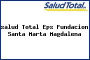 <i>salud Total Eps Fundacion Santa Marta Magdalena</i>