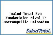 <i>salud Total Eps Fundavision Nivel Ii Barranquilla Atlantico</i>