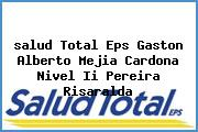 <i>salud Total Eps Gaston Alberto Mejia Cardona Nivel Ii Pereira Risaralda</i>