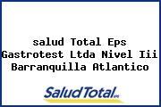 <i>salud Total Eps Gastrotest Ltda Nivel Iii Barranquilla Atlantico</i>
