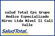 <i>salud Total Eps Grupo Medico Especializado Airec Ltda Nivel Ii Cali Valle</i>