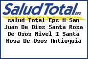 <i>salud Total Eps H San Juan De Dios Santa Rosa De Osos Nivel I Santa Rosa De Osos Antioquia</i>