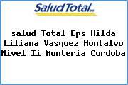 <i>salud Total Eps Hilda Liliana Vasquez Montalvo Nivel Ii Monteria Cordoba</i>