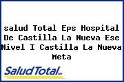 <i>salud Total Eps Hospital De Castilla La Nueva Ese Nivel I Castilla La Nueva Meta</i>